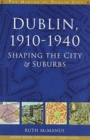 Image for Dublin 1910-40: Shaping the City and Suburbs