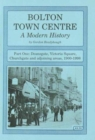 Image for Bolton Town Centre : A Modern History : Pt. 1 : Deansgate, Victoria Square, Churchgate and Adjoining Areas, 1900-1998