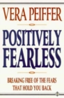 Image for Positively Fearless : Breaking Free of the Fears That Hold You Back