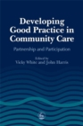 Image for Developing good practice in community care  : partnership and participation