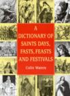 Image for A dictionary of saints days, fasts, feasts and festivals
