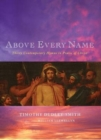 Image for Above Every Name : Thirty Contemporary Hymns in Praise of Christ
