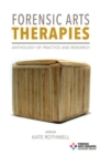 Image for Forensic arts therapies  : anthology of practice and research