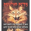 Image for Psycho pets  : just when you thought it was safe to go back in the kitchen
