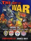Image for The art of war  : more of the best cover art from War, Battle, Air Ace and War at Sea picture libraries