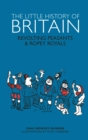 Image for The little history of Britain  : revolting peasants, frilly nobility & ropey royals