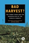 Image for Bad Harvest : The Timber Trade and the Degradation of Global Forests