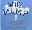 Image for Why Mum? : A Small Child Dealing with a Big Problem