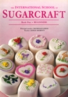 Image for The international school of sugarcraftBook 1: Beginners