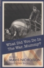 Image for What did you do in the war, Mummy?  : women in World War II