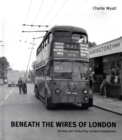 Image for Beneath the Wires of London : Driving and Conducting London Trolleybuses