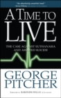 Image for A time to live  : the case against euthanasia and assisted suicide