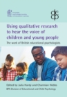 Image for Using qualitative research to hear the voice of children and young people  : the work of British educational psychologists