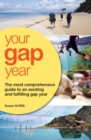 Image for Your gap year  : the most comprehensive guide to an exciting and fulfiling gap year
