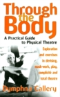 Image for Through the body  : a practical guide to physical theatre