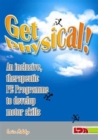 Image for Get physical!  : an inclusive, therapeutic P.E. programme to develop motor skills