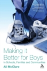 Image for Making it better for boys in schools, families and communities