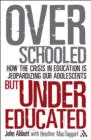 Image for Overschooled but undereducated  : how the crisis in education is jeopardizing our adolescents?