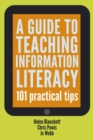Image for A guide to teaching information literacy  : 101 practical tips