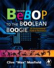 Image for Bebop to the boolean boogie  : an unconventional guide to electronics