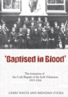 Image for Baptised In Blood : The formation of the Cork Brigade of Irish Volunteers 1913 - 1916