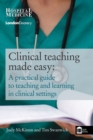 Image for Clinical teaching made easy  : a practical guide to teaching and learning in clinical settings