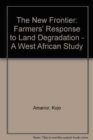 Image for The New Frontier : Farmers' Response to Land Degradation - A West African Study