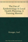 Image for The Use of Epidemiology in Local Health Planning : A Training Manual
