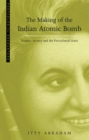 Image for The Making of the Indian Atomic Bomb : Science, Secrecy and the Postcolonial State