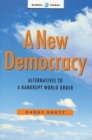 Image for A new democracy  : alternatives to a bankrupt world order