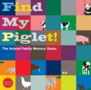 Image for Find My Piglet! : The Animal Family Memory Game