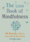 Image for The little book of mindfulness  : 10 minutes a day to less stress, more peace