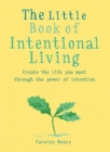 Image for The little book of intentional living  : manifest the life you want through the power of intention