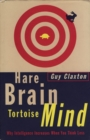 Image for Hare brain, tortoise mind  : why intelligence increases when you think less