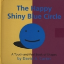 Image for The happy shiny blue circle  : a touch-and-feel book of shapes