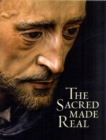 Image for The sacred made real  : Spanish painting and sculpture, 1600-1700