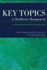Image for Key topics in healthcare management  : understanding the big picture