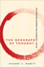Image for The geography of thought  : how Asians and Westerners think differently-- and why