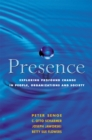 Image for Presence  : exploring profound change in people, organizations, and society