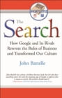 Image for The search  : how Google and its rivals rewrote the rules of business and transformed our culture