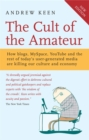 Image for The cult of the amateur  : how blogs, MySpace, YouTube, and the rest of today's user-generated media are destroying our economy, our culture, and our values