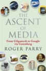 Image for The ascent of media  : from Gilgamesh to Google via Gutenberg