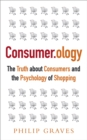 Image for Consumer.ology  : the truth about consumers and the psychology of shopping