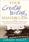 Image for Your creative writing masterclass  : featuring Austen, Chekhov, Dickens, Hemingway, Nabokov, Vonnegut, and more than 100 contemporary and classic authors
