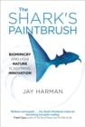 Image for The shark's paintbrush  : biomimicry and how nature is inspiring innovation