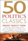Image for 50 politics classics  : freedom, equality, power