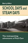 Image for School Days and Steam Days : The Trainspotting Adventures of Paul Carr