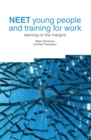Image for NEET young people and training for work  : learning on the margins