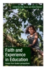 Image for Faith and experience in education  : essays from Quaker perspectives