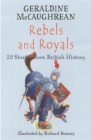 Image for Rebels and royals  : 20 stories from British history